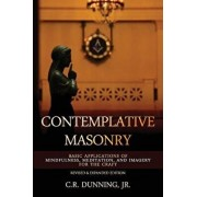 Contemplative Masonry: Basic Applications of Mindfulness, Meditation, and Imagery for the Craft (Revised & Expanded Edition), Paperback/C. R. Dunning Jr