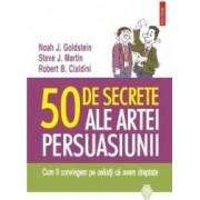 50 De Secrete Ale Artei Persuasiunii - Noah J. Goldstein Steve J. Martin