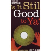Is It Still Good to Ya Fifty Years of Rock Criticism 1967-2017