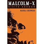 Malcolm X: Visits Abroad, Paperback/Marika Sherwood