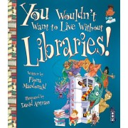 You Wouldn't Want To Live Without Libraries!, Paperback/Fiona Macdonald
