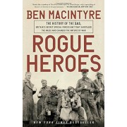Rogue Heroes: The History of the SAS, Britain's Secret Special Forces Unit That Sabotaged the Nazis and Changed the Nature of War, Paperback