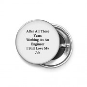 Shopsmeade® After All These Years Working As an Engineer I Still Love My Job Round Pin Button Badge