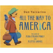 All the Way to America: The Story of a Big Italian Family and a Little Shovel, Hardcover