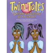 Twin Tales: Sasha & Sophie Go to School, Hardcover/Jordan R. Hernandez