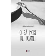 O sa mori de foame/Mihaela Feodorof