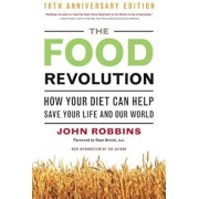 The Food Revolution: How Your Diet Can Help Save Your Life and Our World, Paperback/John Robbins