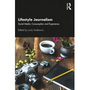 Lifestyle Journalism: Social Media, Consumption and Experience, Paperback/Lucia Vodanovic