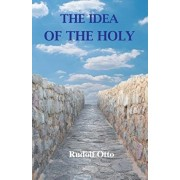 The Idea of the Holy: An Inquiry Into the Non-Rational Factor in the Idea of the Divine and Its Relation to the Rational, Paperback/Rudolf Otto