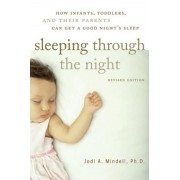 Sleeping Through the Night, Revised Edition: How Infants, Toddlers, and Their Parents Can Get a Good Night's Sleep, Paperback