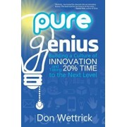 Pure Genius: Building a Culture of Innovation and Taking 20 procente Time to the Next Level, Paperback/Don Wettrick