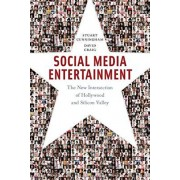 Social Media Entertainment: The New Intersection of Hollywood and Silicon Valley, Hardcover/Stuart Cunningham