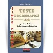 Teste de gramatica pentru admiterea in invatamantul superior/Maria Ticleanu