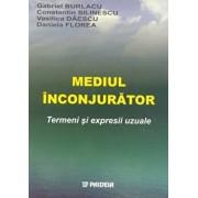 Mediul inconjurator. Termeni si expresii uzuale/Gabriel Burlacu, Constantin Silinescu, Vasilica Daescu, Daniela Florea
