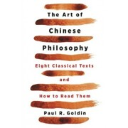 The Art of Chinese Philosophy: Eight Classical Texts and How to Read Them, Paperback/Paul Goldin