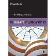 Key Thinkers on Space and Place by Phil Hubbard & Rob Kitchin