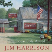 The Coca-Cola Art of Jim Harrison