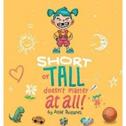 Short Or Tall Doesn't Matter At All: (Childrens books about Bullying, Picture Books, Preschool Books, Ages 3 5, Baby Books, Kids Books, Kindergarten B, Hardcover/Asaf Rozanes