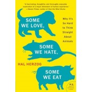 Some We Love, Some We Hate, Some We Eat: Why It's So Hard to Think Straight about Animals, Paperback