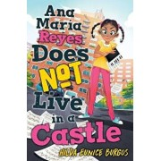 Ana Maria Reyes Does Not Live in a Castle, Hardcover/Hilda Eunice Burgos