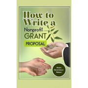 How To Write A Nonprofit Grant Proposal: Writing Winning Proposals To Fund Your Programs And Projects, Paperback/Robin Devereaux-Nelson
