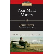 Your Mind Matters: The Place of the Mind in the Christian Life, Paperback