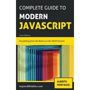 The Complete Guide to Modern Javascript [BLACK AND WHITE EDITION]: Learn everything from the basics of JavaScript to the new ES2019 features. Practice, Paperback/Alberto Montalesi