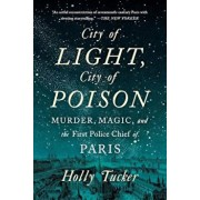 City of Light, City of Poison: Murder, Magic, and the First Police Chief of Paris, Paperback/Holly Tucker