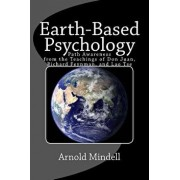 Earth-Based Psychology: Path Awareness from the Teachings of Don Juan, Richard Feynman, and Lao Tse, Paperback/Arnold Mindell