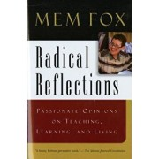 Radical Reflections: Passionate Opinions on Teaching, Learning, and Living, Paperback/Mem Fox