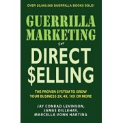 Guerrilla Marketing for Direct Selling: The Proven System to Grow Your Business 2x, 4x, 10x or More, Paperback/Jay Conrad Levinson