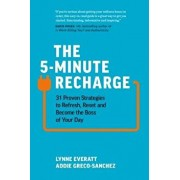 The 5-Minute Recharge: 31 Proven Strategies to Refresh, Reset, and Become the Boss of Your Day, Hardcover/Lynne Everatt