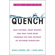 Quench: Beat Fatigue, Drop Weight, and Heal Your Body Through the New Science of Optimum Hydration, Hardcover/Dana Cohen