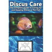 Discus Care: The Complete Guide to Caring for and Keeping Discus as Pet Fish, Paperback/Tabitha Jones
