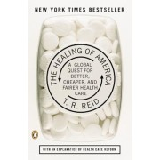 The Healing of America: A Global Quest for Better, Cheaper, and Fairer Health Care, Paperback/T. R. Reid
