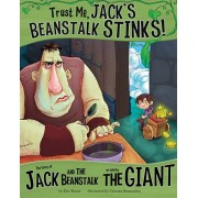 Trust Me, Jack's Beanstalk Stinks!. The Story of Jack and the Beanstalk as Told by the Giant, Paperback/Eric Braun