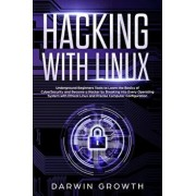 Hacking with Linux: Underground Beginners Tools to Learn the Basics of CyberSecurity and Become a Hacker by Breaking into Every Operating, Paperback/Darwin Growth
