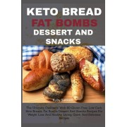 Keto Bread Fat Bombs Dessert and Snacks: The Ultimate Cookbook With 80 Gluten-Free, Low Carb Keto Breads, Fat Bombs Dessert And Snacks Recipes For Wei, Paperback/Ruby Samuel