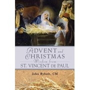 Advent and Christmas Wisdom from Saint Vincent de Paul: Daily Scriptures and Prayers Together with Saint Vincent de Paul's Own Words, Paperback/John Rybolt