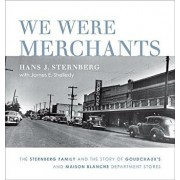 We Were Merchants: The Sternberg Family and the Story of Goudchaux's and Maison Blanche Department Stores, Hardcover/Hans J. Sternberg