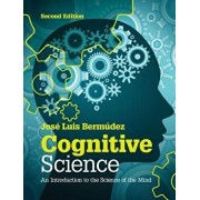 Cognitive Science: An Introduction to the Science of the Mind, Paperback/Jose Luis Bermudez