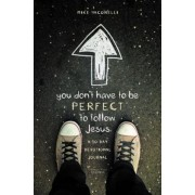 You Don't Have to Be Perfect to Follow Jesus: A 30-Day Devotional Journal, Paperback