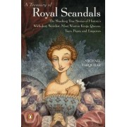 A Treasury of Royal Scandals: The Shocking True Stories of History's Wickedest, Weirdest, Most Wanton Kings, Queens, Tsars, Popes, and Emperors