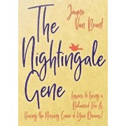 The Nightingale Gene: Lessons to Living a Balanced Life and Having the Nursing Career of Your Dreams, Paperback/Jayne Van Brunt