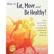 How to Eat, Move, and Be Healthy! (2nd Edition): Your Personalized 4-Step Guide to Looking and Feeling Great from the Inside Out, Paperback/Paul Chek