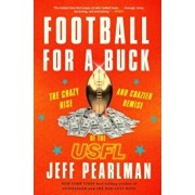 Football for a Buck: The Crazy Rise and Crazier Demise of the Usfl, Hardcover/Jeff Pearlman