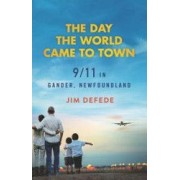 The Day the World Came to Town 9/11 in Gander Newfoundland