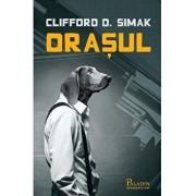 Orasul/Clifford D. Simak