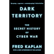 Dark Territory: The Secret History of Cyber War, Paperback