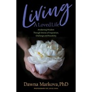 Living a Loved Life: Awakening Wisdom Through Stories of Inspiration, Challenge and Possibility, Paperback/Dawna Markova